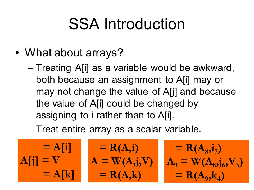 SSA Introduction What about arrays = A[i] = R(A,i) = R(A8,i7)